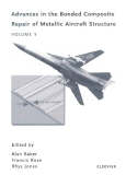 Advances in the Bonded Composite Repair o f Metallic Aircraft StructureVOLUME 1AEdited by Alan