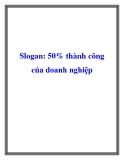 Slogan: 50% thành công của doanh nghiệp