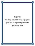 Luận văn Sử dụng máy tính trong việc quản lý dữ liệu về thị trường khach Du lịch ở Việt Nam