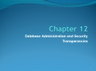 Chapter 12: Database Administration and Security Transparencies