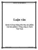 Luận văn: Quản trị hoạt động tiêu thụ sản phẩm văn hoá phẩm ở Tổng công ty Sách Việt Nam