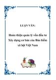 Luận văn tốt nghiệp: Hoàn thiện quản lý vốn đầu tư Xây dựng cơ bản của Bảo hiểm xã hội Việt Nam