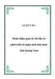 LUẬN VĂN:  Hoàn thiện quản lý chi đầu tư phát triển từ ngân sách nhà nước tỉnh Quảng Nam