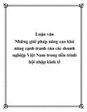 Luận văn Những giải pháp nâng cao khả năng cạnh tranh của các doanh nghiệp Việt Nam trong tiến trình hội nhập kinh tế