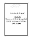 Luận văn:  Tổ chức công tác kế toán tập hợp chi phí và tính giá thành sản phẩm tại Công ty TNHH Việt minh