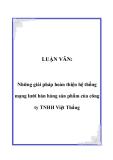 LUẬN VĂN:  Những giải pháp hoàn thiện hệ thống mạng lưới bán hàng sản phẩm của công ty TNHH Việt Thắng