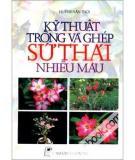 Ebook Kỹ thuật trồng và ghép sứ Thái nhiều màu - Huỳnh Văn Thới