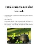 Tại sao chúng ta nên uống trà xanh