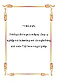 TIỂU LUẬN:  Đánh giá hiệu quả sử dụng công cụ nghiệp vụ thị trường mở của ngân hàng nhà nước Việt Nam và giải pháp