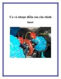 Ưu và nhược điểm của cân chỉnh laser.Cân chỉnh Laser Ưu điểm: Công việc