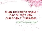 PHÂN TÍCH SWOT NGÀNH  CAO SU VIỆT NAM GIAI ĐOẠN TỪ 1995 - 2008