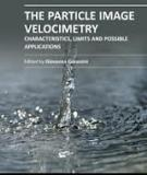 THE PARTICLE IMAGE VELOCIMETRY – CHARACTERISTICS, LIMITS AND POSSIBILE APPLICATIONS