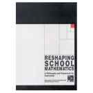 Reshaping School Mathematics: A Philosophy and Framework for Curriculum