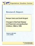 NARAYAN SASTRY AND SARAH BURGARD CHANGES IN DIARRHEAL DISEASE AND TRETMENT AMONG BRAZILIAN CHIDREN, 1986 TO 1996