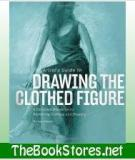 The Artist's Guide to Drawing the Clothed Figure by Michael Massen