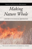 Making Nature Whole A History of Ecological Restoration