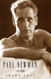 Paul Newman: A Life, by Shawn Levy