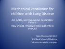 Mechanical Ventilation for children with Lung Disease: ALI, ARDS, and Hypoxemic Respiratory  Failure.