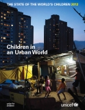 THE STATE OF THE WORLD'S CHILDREN 2012: Children in an Urban World