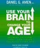 Use your brain to change your age by Daniel G.amen