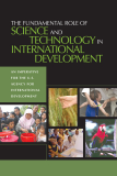THE FUNDAMENTAL ROLE OF SCIENCE AND TECHNOLOGYIN INTERNATIONAL DEVELOPMENT