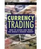 Currency Trading: How to Access and trade the Worlds Biggest Market.
