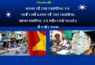 Đề tài: Kinh tế thị trường và thể chế kinh tế thị trường - Định hướng xã hội chủ nghĩa ở Việt Nam