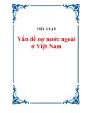 TIỂU LUẬN:  Vấn đề nợ nước ngoài ở Việt Nam