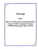 Đề tài:  Một số vấn đề quản lý kênh phân phối ở Công ty Osaka Computer-Công ty TNHH thương mại & đầu tư HTK