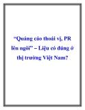 """""""Quảng cáo thoái vị, PR lên ngôi"""" – Liệu có đúng ở thị trường Việt Nam?"""