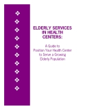ELDERLY SERVICES IN HEALTH CENTERS: A Guide to Position Your Health Center to Serve a Growing Elderly Population