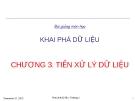 Bài giảng Nhập môn khai phá dữ liệu (PGS.TS. Hà Quang Thụy) - Chương 3. Tiền xử lý dữ liệu