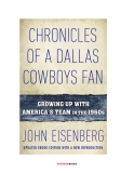 Chronicles of a Dallas Cowboys Fan: Growing Up With America's Team in the 1960's by John Eisenberg