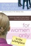 For Women Only in the Workplace by Shaunti Feldhan
