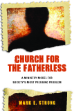 Church for the Fatherless by Mark E. Strong