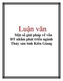 Luận văn: Một số giải pháp về vốn ĐT nhằm phát triển ngành Thủy sản tỉnh Kiên Giang