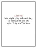 Luận văn: Một số giải pháp nhằm mở rộng thị trường Nhật Bản cho ngành Thủy sản Việt Nam.