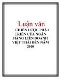 Luận văn: CHIẾN LƯỢC PHÁT TRIỂN CỦA NGÂN HÀNG LIÊN DOANH VIỆT THÁI ĐẾN NĂM 2010
