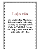 Luận văn: Một số giải pháp Marketing hoàn thiện xuất khẩu nông sản sang thị trường khu vực Châu Á- Thái Bình Dương của Công ty kinh doanh Xuất nhập khẩu Việt - Lào