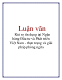 Luận văn: Rủi ro tín dụng tại Ngân hàng Đầu tư và Phát triển Việt Nam - thực trạng và giải pháp phòng ngừa