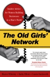 THE OLD GIRLS' NETWORK: Insider Advice for Women Building Businesses in a Man's World