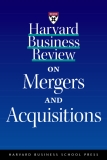 Harvard Business Review on Mergers and Acquisitions
