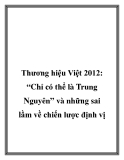 """Thương hiệu Việt 2012: """"Chỉ có thể là Trung Nguyên"""" và những sai lầm về chiến lược định vị"""