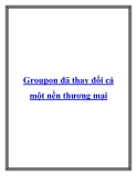 Groupon đã thay đổi cả một nền thương mại.