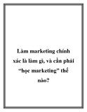 """Làm marketing chính xác là làm gì, và cần phải """"học marketing"""" thế nào?"""