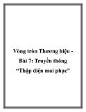 """Vòng tròn Thương hiệu Bài 7: Truyền thông """"Thập diện mai phục"""""""