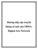 Hướng tiếp cận truyền thông số mới của TBWA: Digital Arts Network