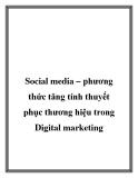 Social media – phương thức tăng tính thuyết phục thương hiệu trong Digital marrketing