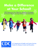 Make a Difference  at Your School! CDC Resources Can Help You Implement Strategies  to Prevent Obesity Among Children and Adolescents