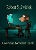 Computers For Smart People Robert S. Swiatek